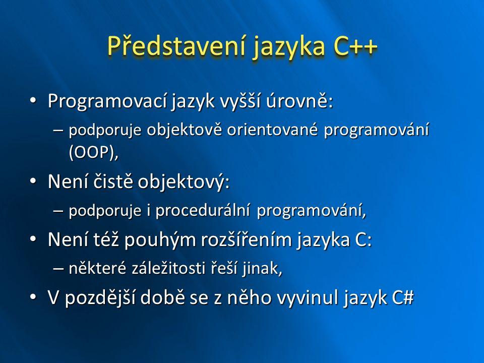 Představení jazyka C++ Programovací jazyk vyšší úrovně: Programovací jazyk vyšší úrovně: – podporuje objektově orientované programování (OOP), Není či