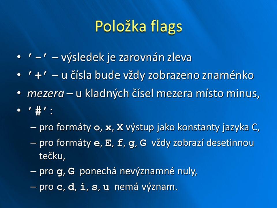 Položka flags '-' – výsledek je zarovnán zleva '-' – výsledek je zarovnán zleva '+' – u čísla bude vždy zobrazeno znaménko '+' – u čísla bude vždy zob