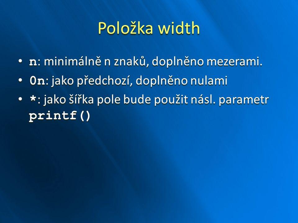 Položka width n : minimálně n znaků, doplněno mezerami.