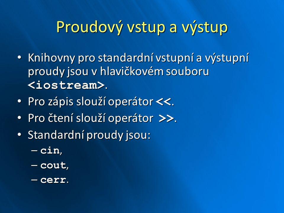 Proudový vstup a výstup Knihovny pro standardní vstupní a výstupní proudy jsou v hlavičkovém souboru. Knihovny pro standardní vstupní a výstupní proud