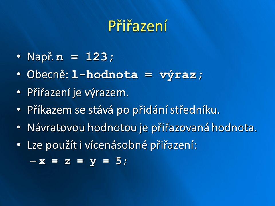 Přiřazení Např. n = 123; Např. n = 123; Obecně: l-hodnota = výraz; Obecně: l-hodnota = výraz; Přiřazení je výrazem. Přiřazení je výrazem. Příkazem se