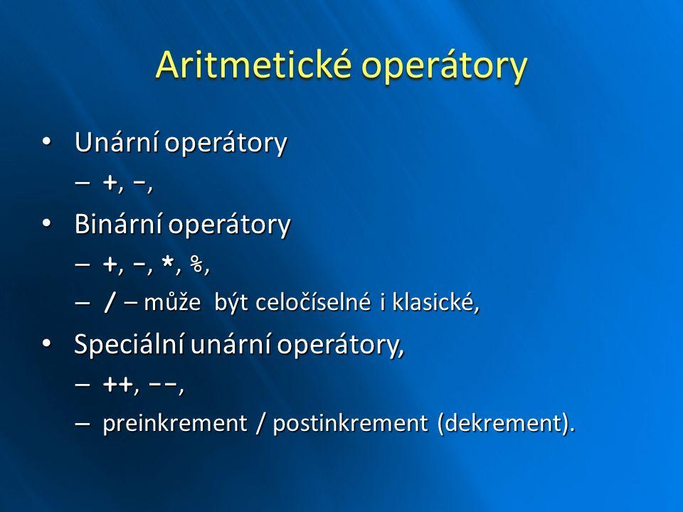 Aritmetické operátory Unární operátory Unární operátory – +, -, Binární operátory Binární operátory – +, -, *, %, – / – může být celočíselné i klasické, Speciální unární operátory, Speciální unární operátory, – ++, --, – preinkrement / postinkrement (dekrement).