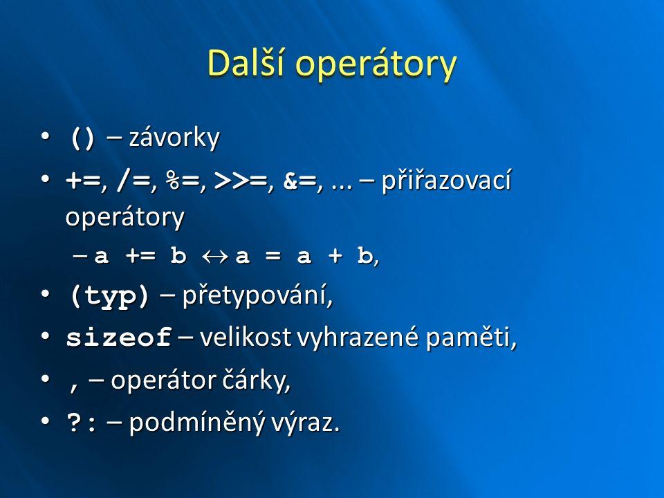 Další operátory () – závorky () – závorky +=, /=, %=, >>=, &=,... – přiřazovací operátory +=, /=, %=, >>=, &=,... – přiřazovací operátory – a += b  a