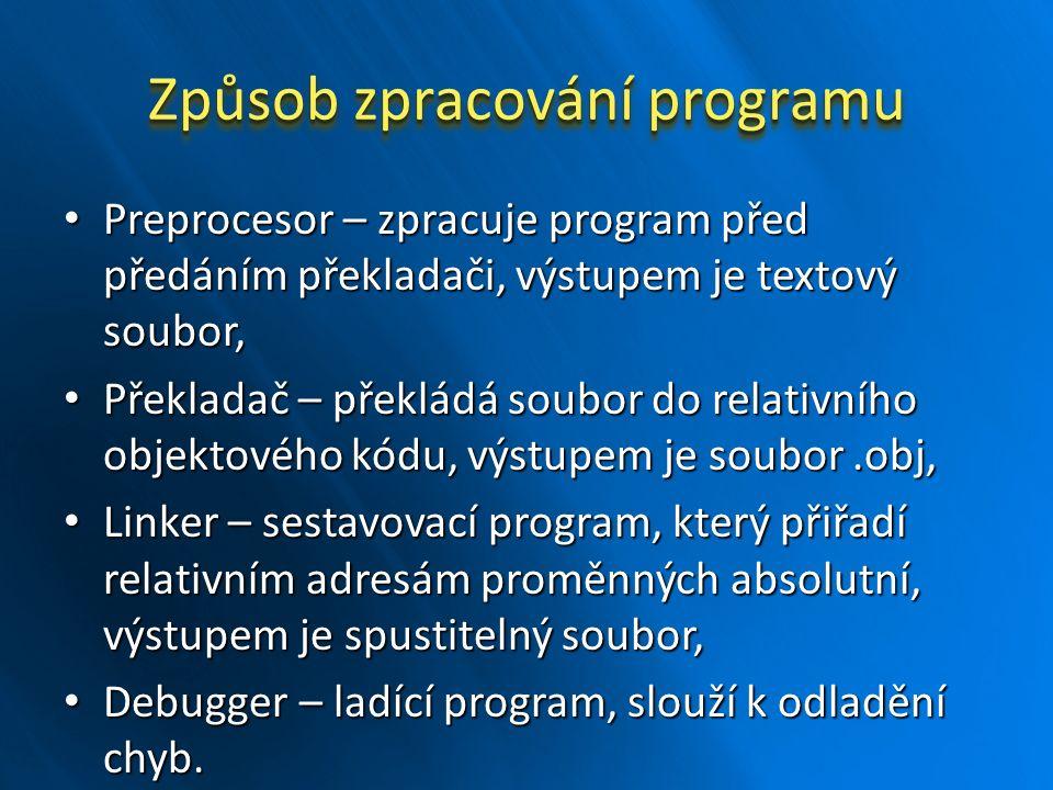 Způsob zpracování programu Preprocesor – zpracuje program před předáním překladači, výstupem je textový soubor, Preprocesor – zpracuje program před př