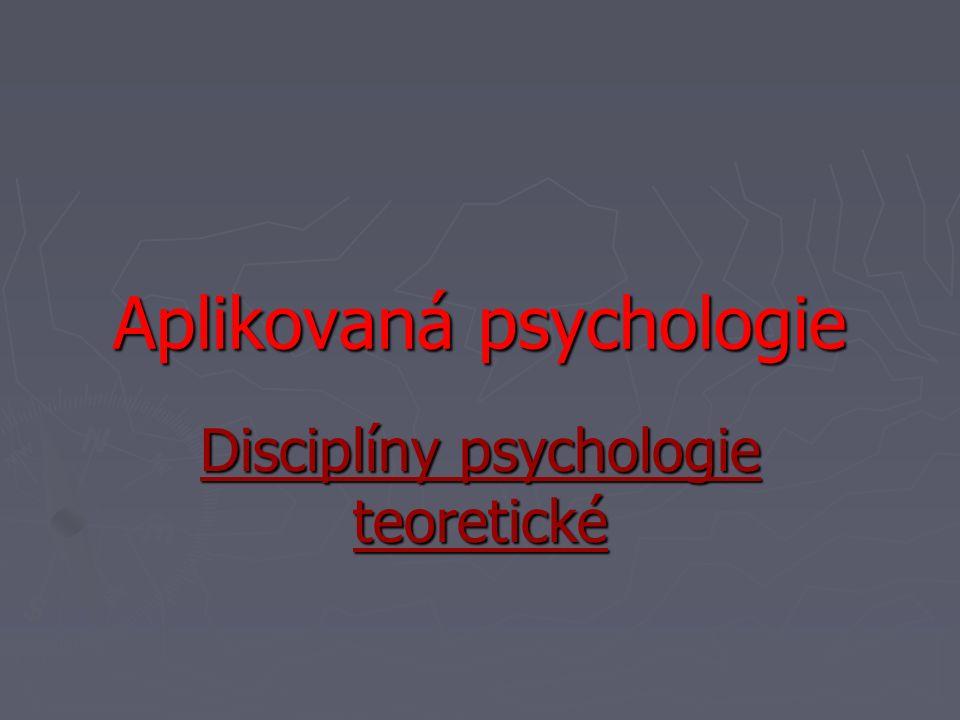 Aplikovaná psychologie Disciplíny psychologie teoretické