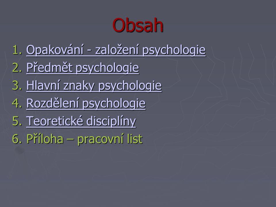 Obsah 1.Opakování - založení psychologie 2. Předmět psychologie 3.
