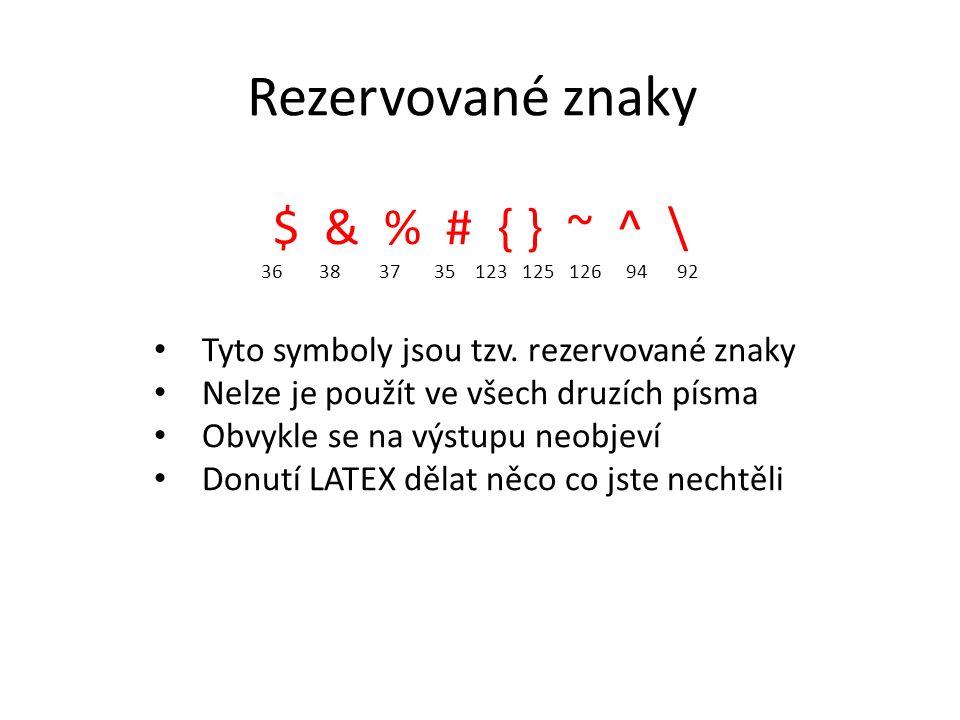 Rezervované znaky $ & % # { } ~ ^ \ 36 38 37 35 123 125 126 94 92 Tyto symboly jsou tzv. rezervované znaky Nelze je použít ve všech druzích písma Obvy
