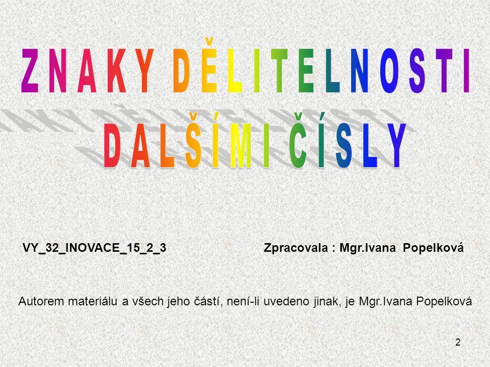 2 VY_32_INOVACE_15_2_3 Zpracovala : Mgr.Ivana Popelková Autorem materiálu a všech jeho částí, není-li uvedeno jinak, je Mgr.Ivana Popelková