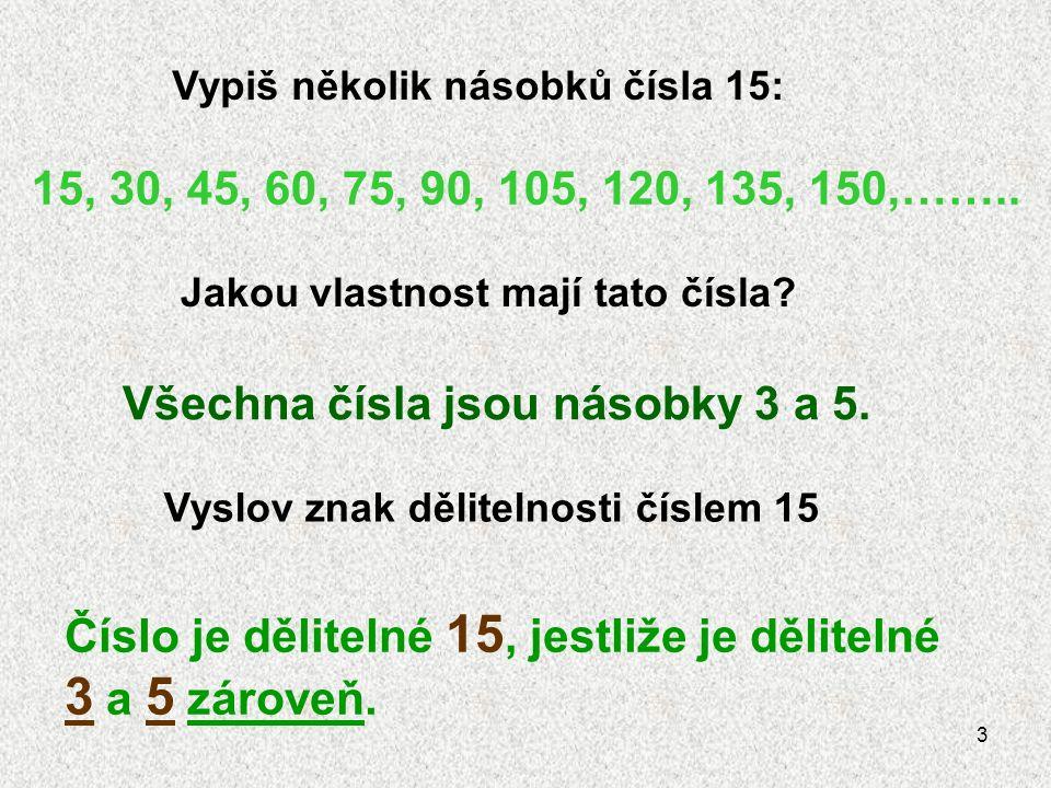 3 Vypiš několik násobků čísla 15: 15, 30, 45, 60, 75, 90, 105, 120, 135, 150,……..