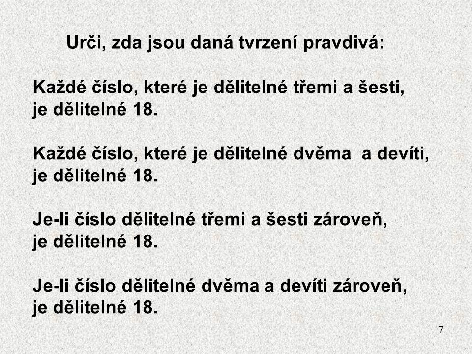 7 Urči, zda jsou daná tvrzení pravdivá: Každé číslo, které je dělitelné třemi a šesti, je dělitelné 18.