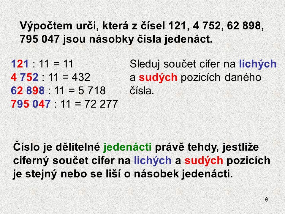 9 Výpočtem urči, která z čísel 121, 4 752, 62 898, 795 047 jsou násobky čísla jedenáct.