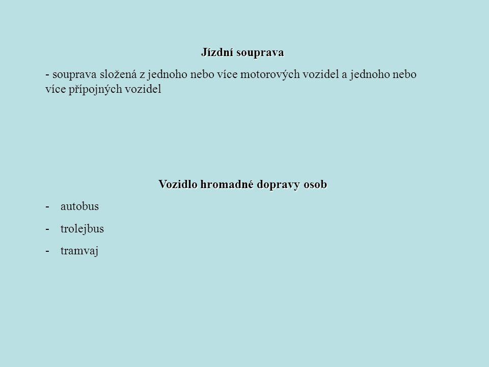 Jízdní souprava - souprava složená z jednoho nebo více motorových vozidel a jednoho nebo více přípojných vozidel Vozidlo hromadné dopravy osob -autobus -trolejbus -tramvaj
