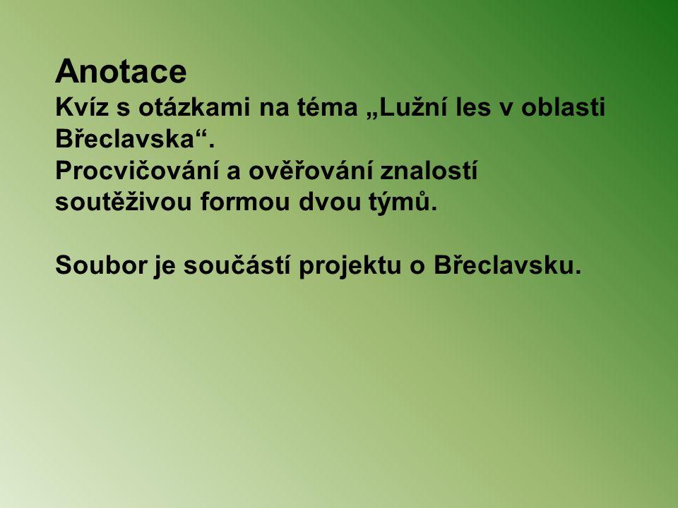 """Anotace Kvíz s otázkami na téma """"Lužní les v oblasti Břeclavska"""". Procvičování a ověřování znalostí soutěživou formou dvou týmů. Soubor je součástí pr"""