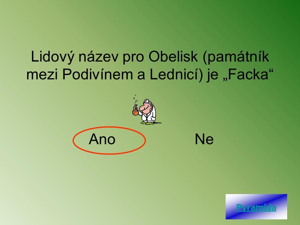 """AnoNe Lidový název pro Obelisk (památník mezi Podivínem a Lednicí) je """"Facka Pyramida"""