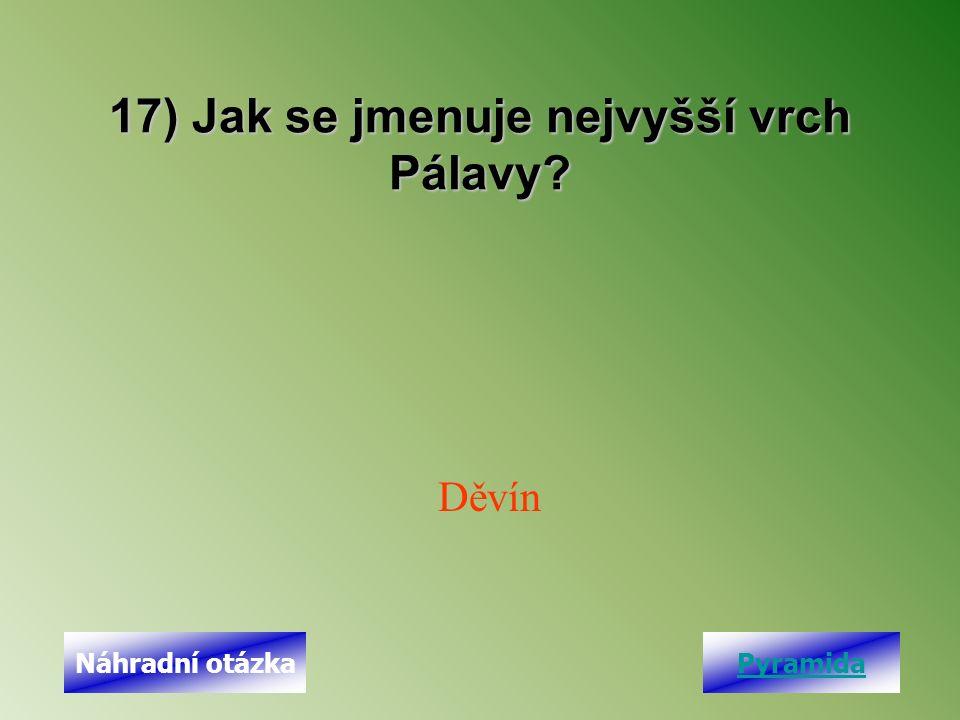 17) Jak se jmenuje nejvyšší vrch Pálavy? Děvín PyramidaNáhradní otázka