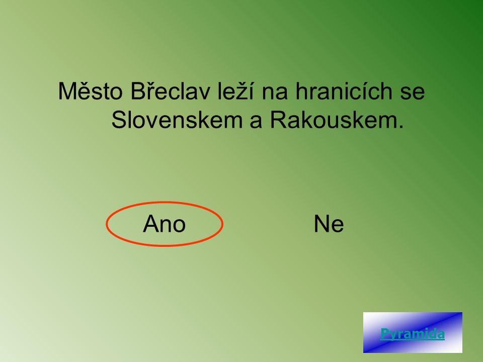Město Břeclav leží na hranicích se Slovenskem a Rakouskem. AnoNe Pyramida