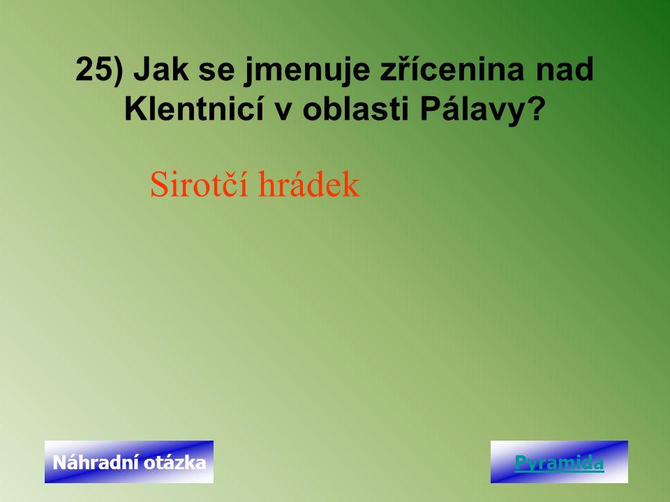 25) Jak se jmenuje zřícenina nad Klentnicí v oblasti Pálavy? Sirotčí hrádek PyramidaNáhradní otázka