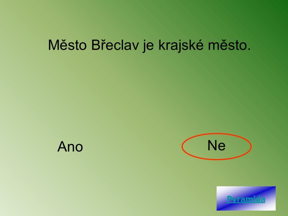 Město Břeclav je krajské město. Ano Ne Pyramida
