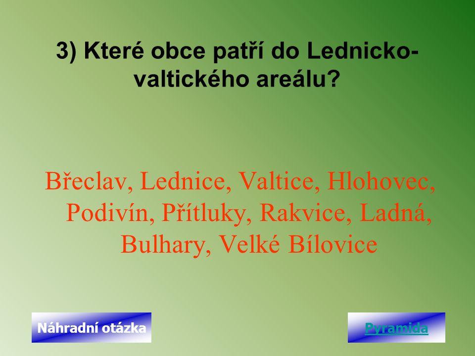 3) Které obce patří do Lednicko- valtického areálu? Břeclav, Lednice, Valtice, Hlohovec, Podivín, Přítluky, Rakvice, Ladná, Bulhary, Velké Bílovice Py