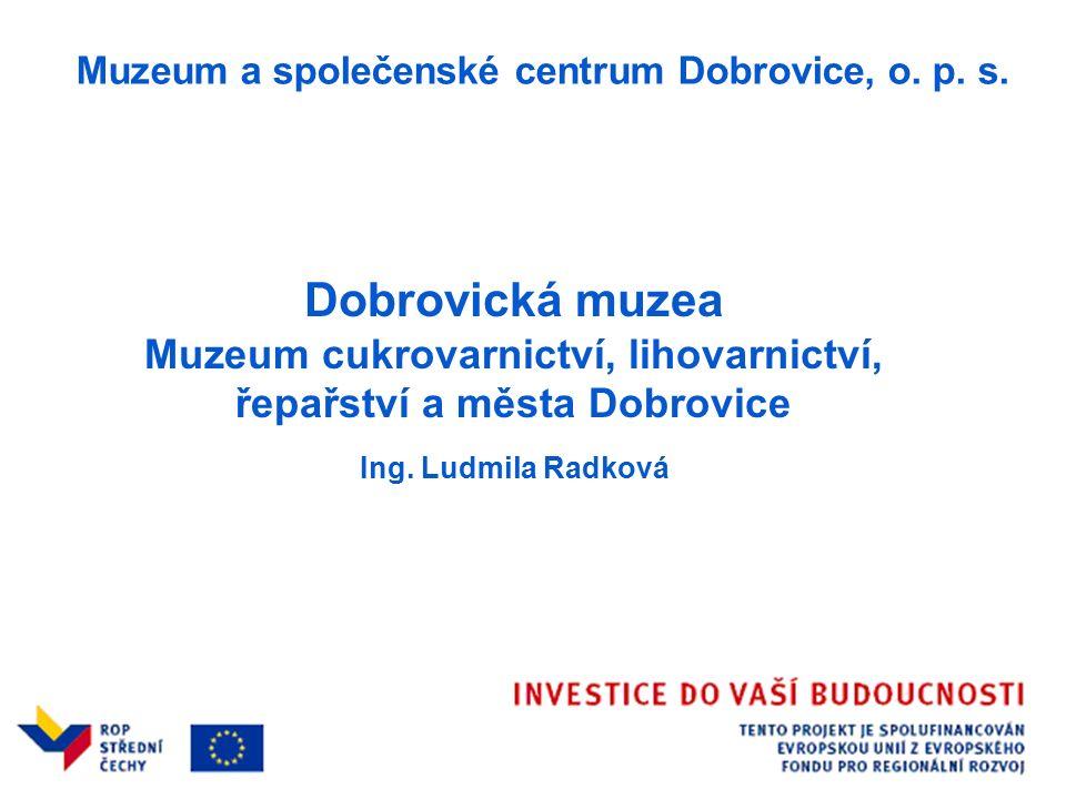 Dobrovická muzea Muzeum cukrovarnictví, lihovarnictví, řepařství a města Dobrovice Ing.