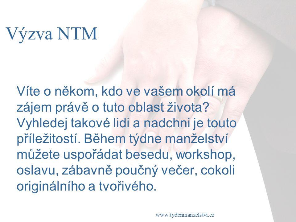 www.tydenmanzelstvi.cz Výzva NTM Víte o někom, kdo ve vašem okolí má zájem právě o tuto oblast života.