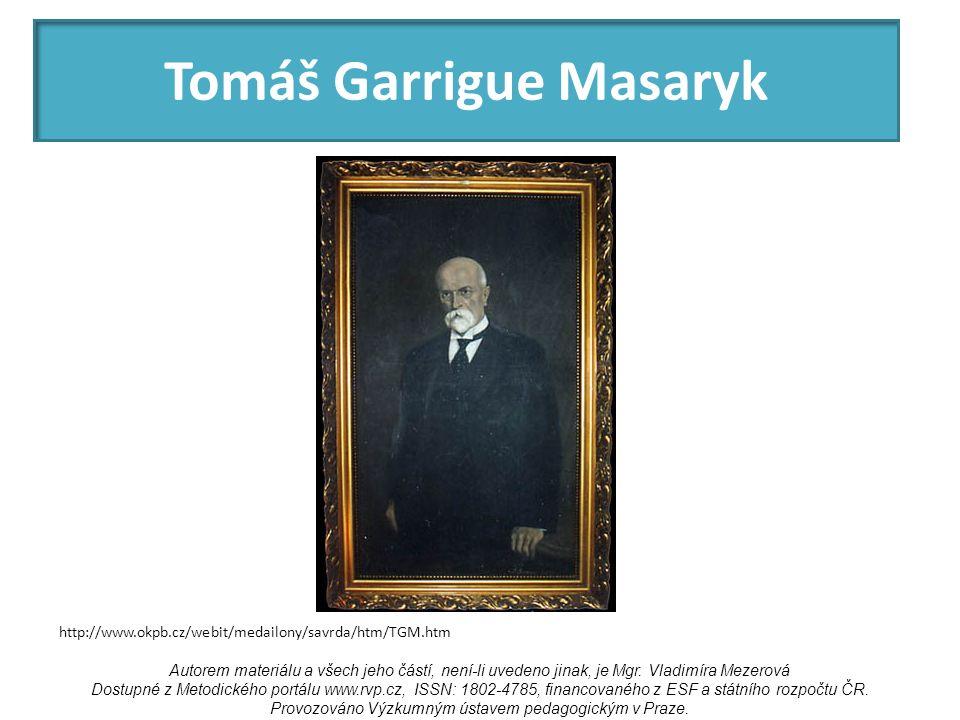 Tomáš Garrigue Masaryk http://www.okpb.cz/webit/medailony/savrda/htm/TGM.htm Autorem materiálu a všech jeho částí, není-li uvedeno jinak, je Mgr.