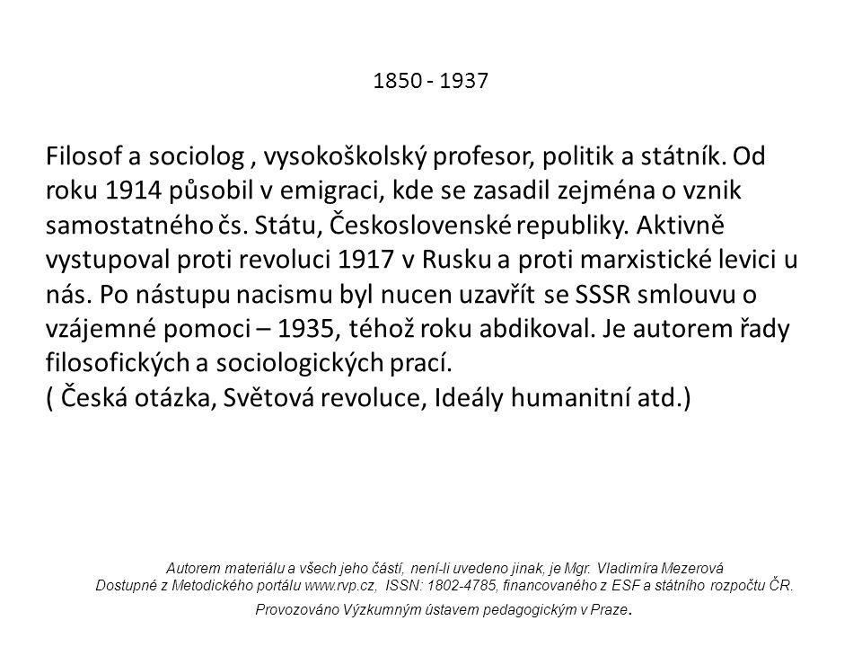 1850 - 1937 Filosof a sociolog, vysokoškolský profesor, politik a státník.