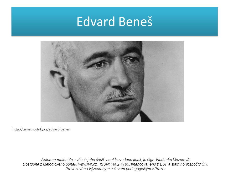 Edvard Beneš http://tema.novinky.cz/edvard-benes Autorem materiálu a všech jeho částí, není-li uvedeno jinak, je Mgr.
