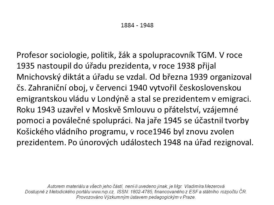 1884 - 1948 Profesor sociologie, politik, žák a spolupracovník TGM.