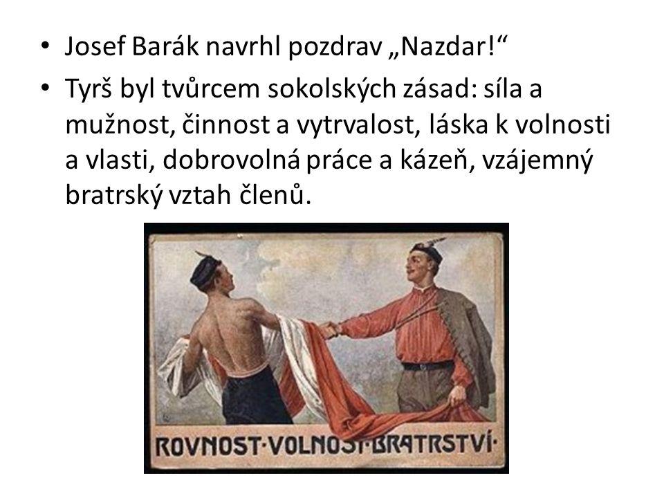 """Josef Barák navrhl pozdrav """"Nazdar! Tyrš byl tvůrcem sokolských zásad: síla a mužnost, činnost a vytrvalost, láska k volnosti a vlasti, dobrovolná práce a kázeň, vzájemný bratrský vztah členů."""