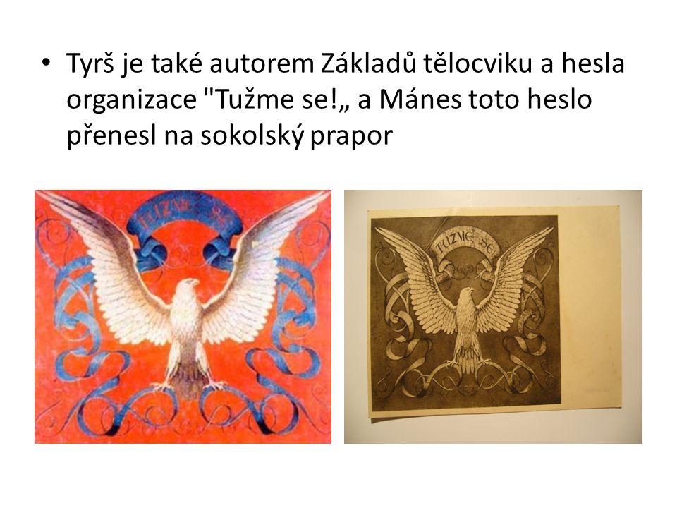 """Tyrš je také autorem Základů tělocviku a hesla organizace Tužme se!"""" a Mánes toto heslo přenesl na sokolský prapor"""
