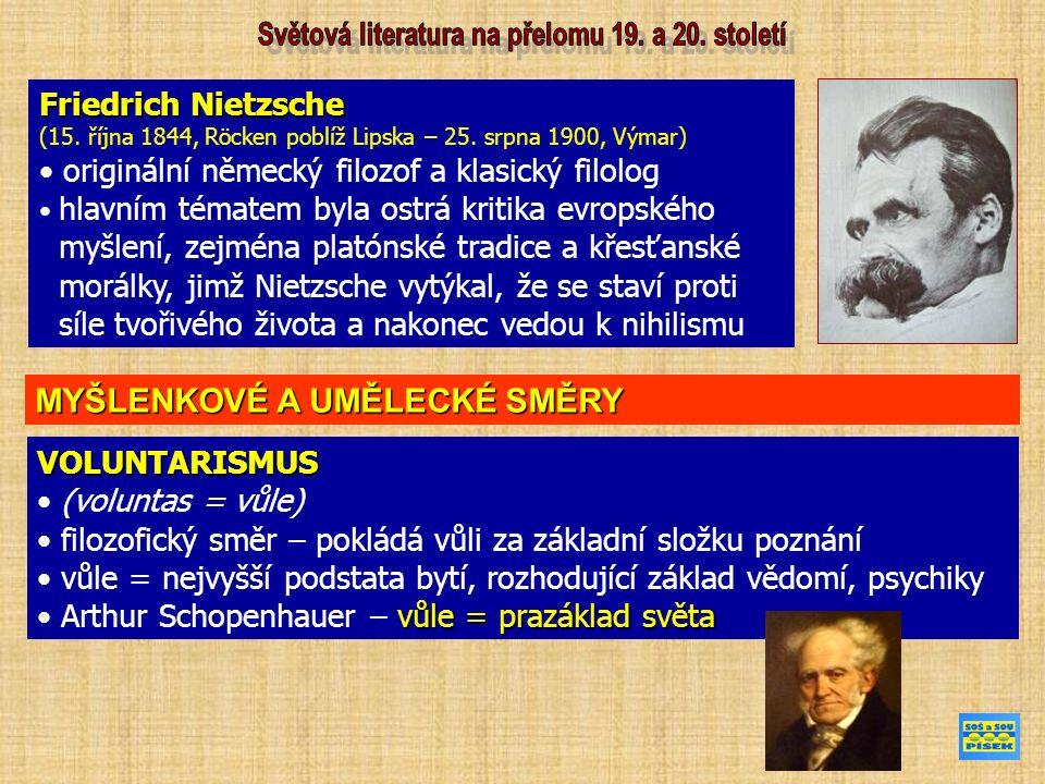 VOLUNTARISMUS (voluntas = vůle) filozofický směr – pokládá vůli za základní složku poznání vůle = nejvyšší podstata bytí, rozhodující základ vědomí, psychiky vůle = prazáklad světa Arthur Schopenhauer – vůle = prazáklad světa Friedrich Nietzsche (15.