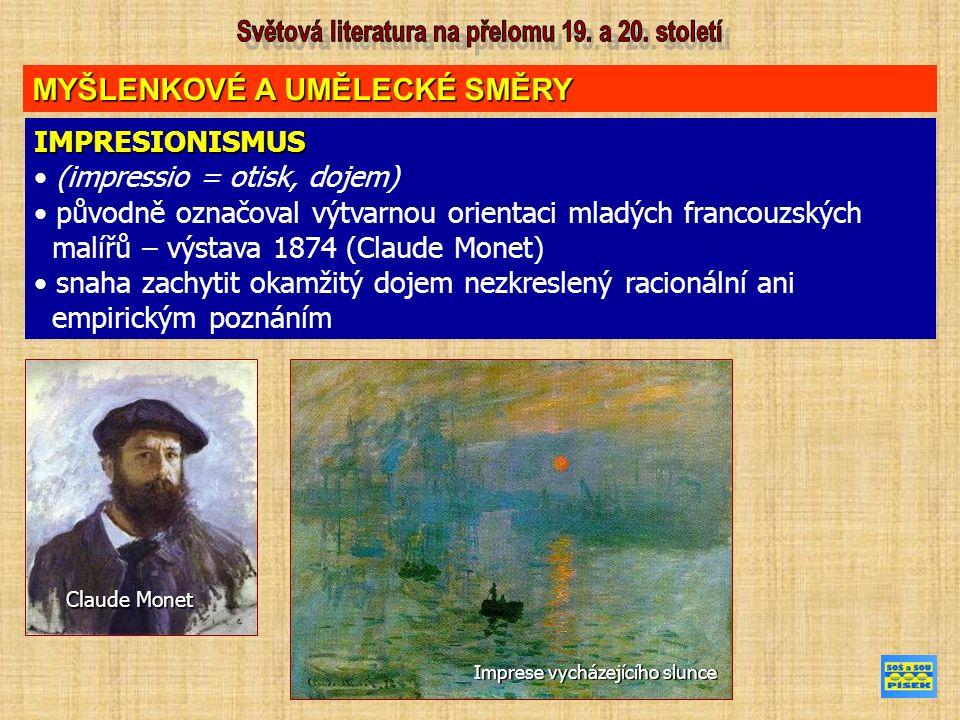 IMPRESIONISMUS (impressio = otisk, dojem) původně označoval výtvarnou orientaci mladých francouzských malířů – výstava 1874 (Claude Monet) snaha zachytit okamžitý dojem nezkreslený racionální ani empirickým poznáním Claude Monet Imprese vycházejícího slunce