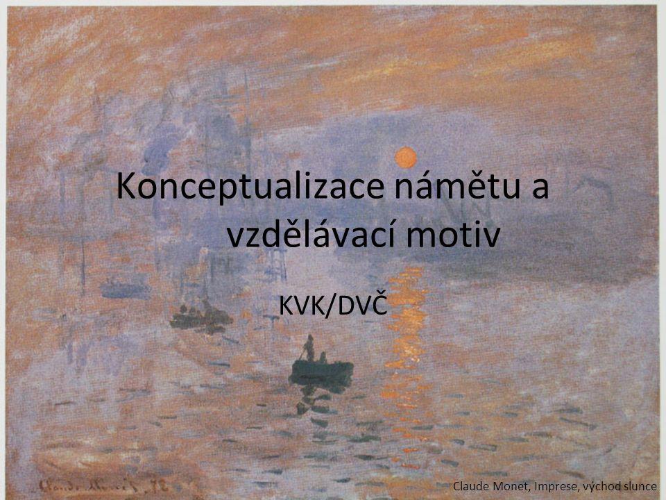 Konceptualizace námětu a vzdělávací motiv KVK/DVČ Claude Monet, Imprese, východ slunce