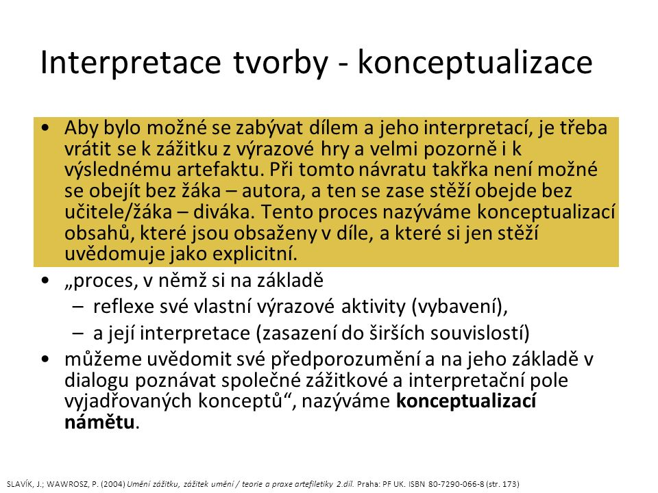 Aby bylo možné se zabývat dílem a jeho interpretací, je třeba vrátit se k zážitku z výrazové hry a velmi pozorně i k výslednému artefaktu.