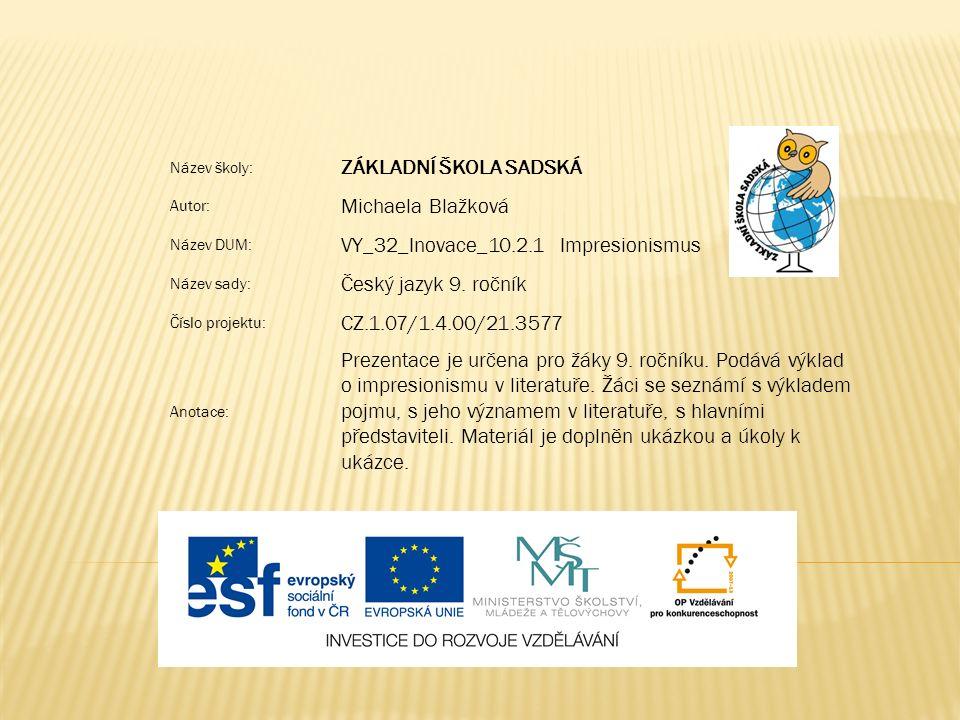 Název školy: ZÁKLADNÍ ŠKOLA SADSKÁ Autor: Michaela Blažková Název DUM: VY_32_Inovace_10.2.1 Impresionismus Název sady: Český jazyk 9.
