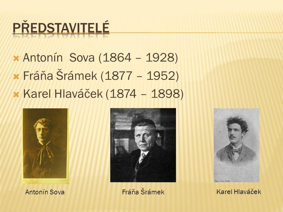  Antonín Sova (1864 – 1928)  Fráňa Šrámek (1877 – 1952)  Karel Hlaváček (1874 – 1898) Antonín SovaFráňa Šrámek Karel Hlaváček