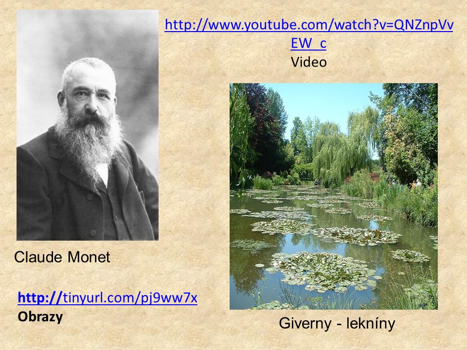 http://www.youtube.com/watch v=QNZnpVv EW_c http://www.youtube.com/watch v=QNZnpVv EW_c Video Claude Monet Giverny - lekníny http://tinyurl.com/pj9ww7x Obrazy