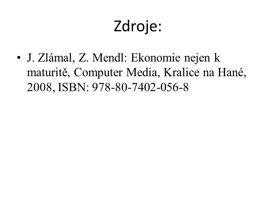 Zdroje: J. Zlámal, Z. Mendl: Ekonomie nejen k maturitě, Computer Media, Kralice na Hané, 2008, ISBN: 978-80-7402-056-8