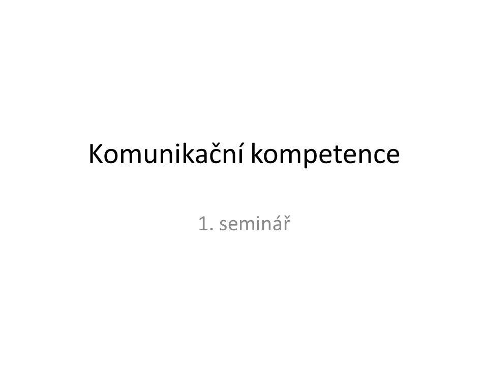 Komunikační kompetence 1. seminář