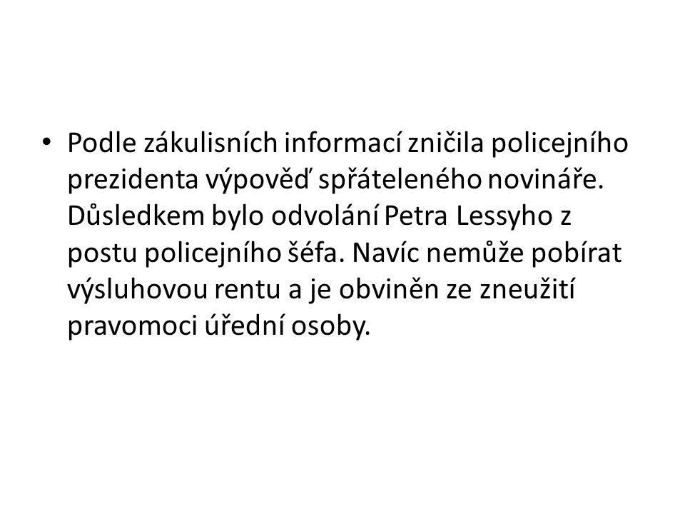 Podle zákulisních informací zničila policejního prezidenta výpověď spřáteleného novináře.
