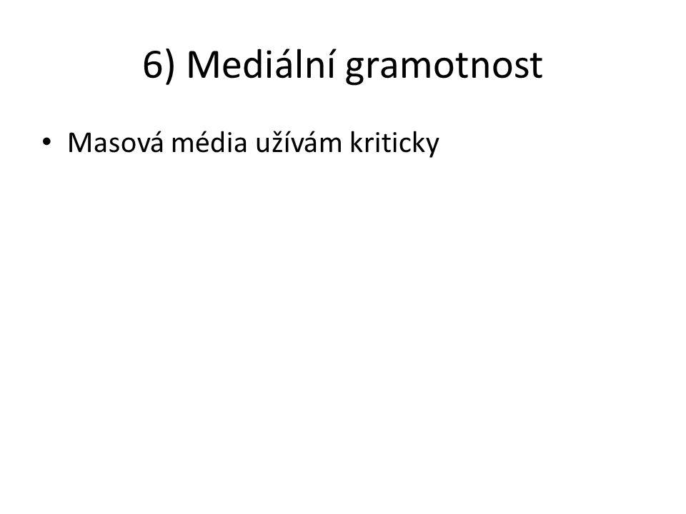 6) Mediální gramotnost Masová média užívám kriticky