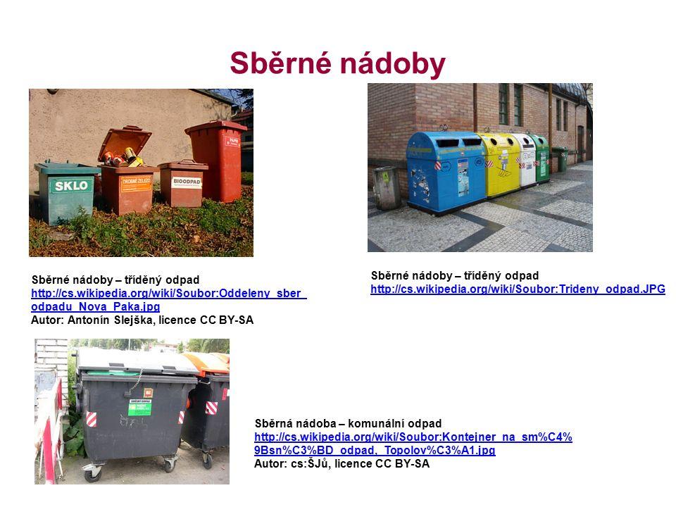 Sběrné nádoby Sběrné nádoby – tříděný odpad http://cs.wikipedia.org/wiki/Soubor:Oddeleny_sber_ odpadu_Nova_Paka.jpg Autor: Antonín Slejška, licence CC