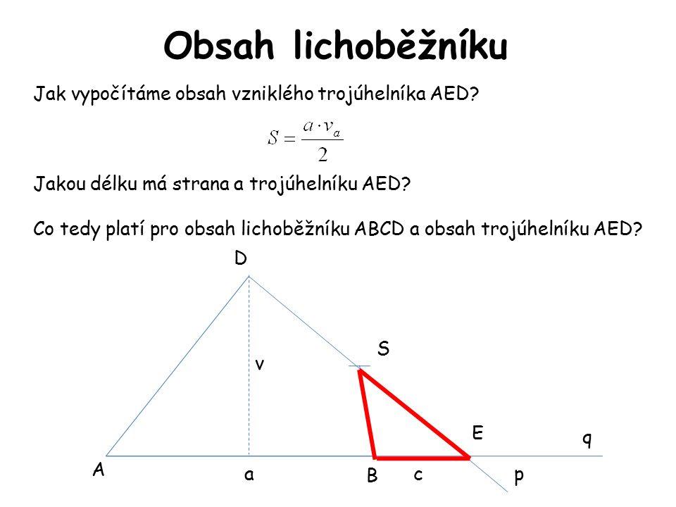 Obsah lichoběžníku A B D S E p q Jak vypočítáme obsah vzniklého trojúhelníka AED? Jakou délku má strana a trojúhelníku AED? Co tedy platí pro obsah li