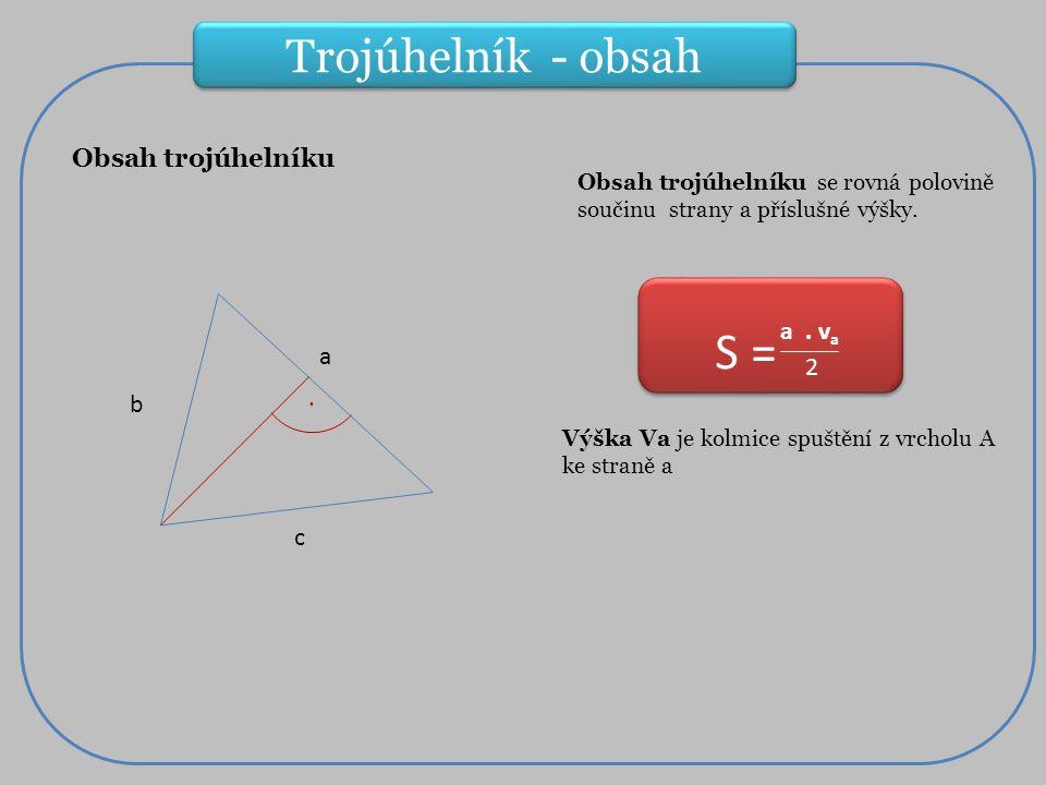 Obsah trojúhelníku a. v a 2 Obsah trojúhelníku se rovná polovině součinu strany a příslušné výšky.