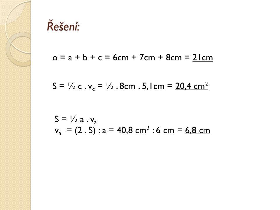 Procvičování Trojúhelník ABC má strany a=6 cm, b=7 cm, c=8 cm, příslušnou výšku ke straně c v c =5,1 cm.