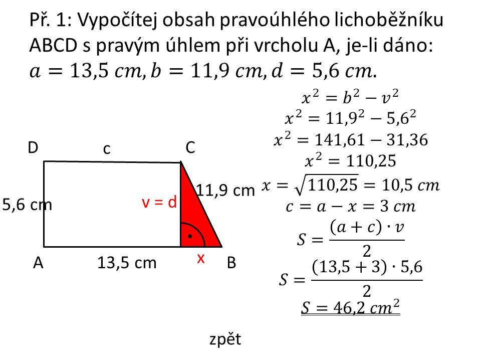 AB CD 13,5 cm 11,9 cm 5,6 cm x v = d c zpět