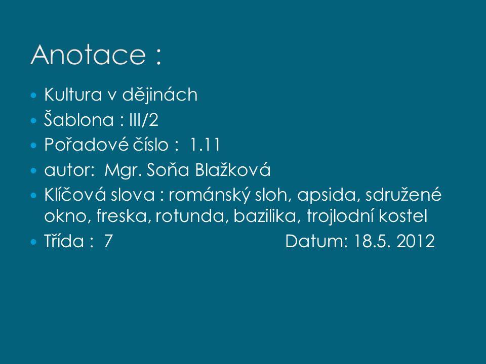 Kultura v dějinách Šablona : III/2 Pořadové číslo : 1.11 autor: Mgr. Soňa Blažková Klíčová slova : románský sloh, apsida, sdružené okno, freska, rotun