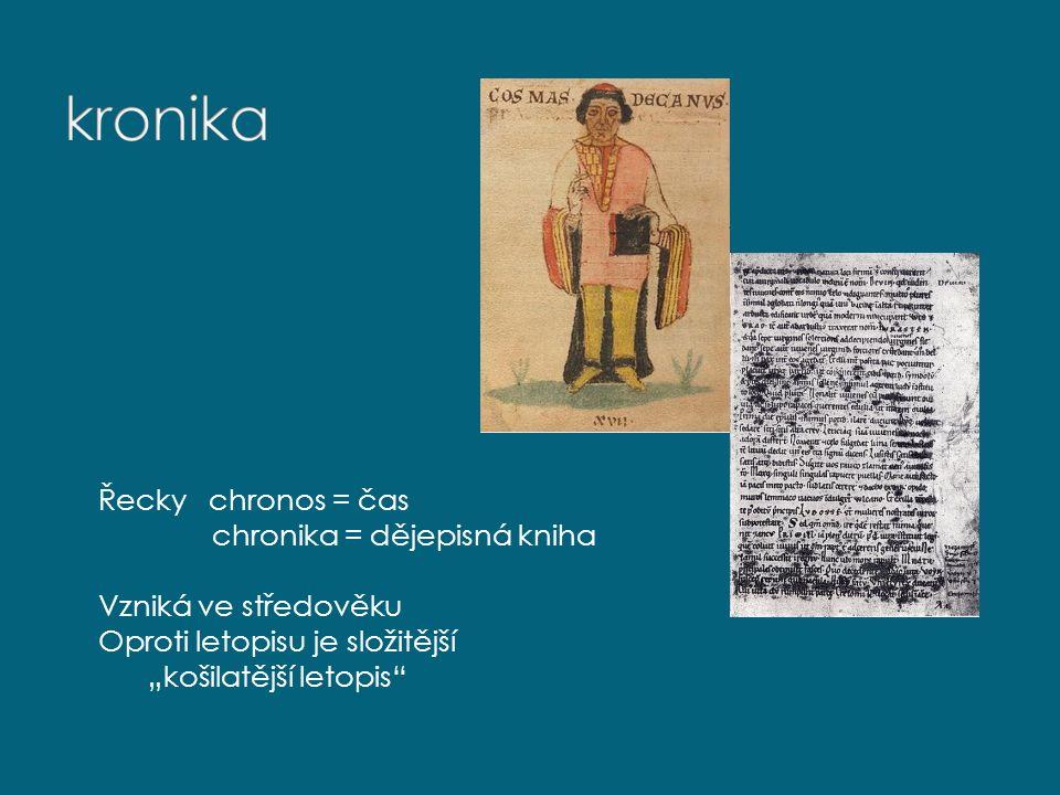"""Řecky chronos = čas chronika = dějepisná kniha Vzniká ve středověku Oproti letopisu je složitější """"košilatější letopis"""""""