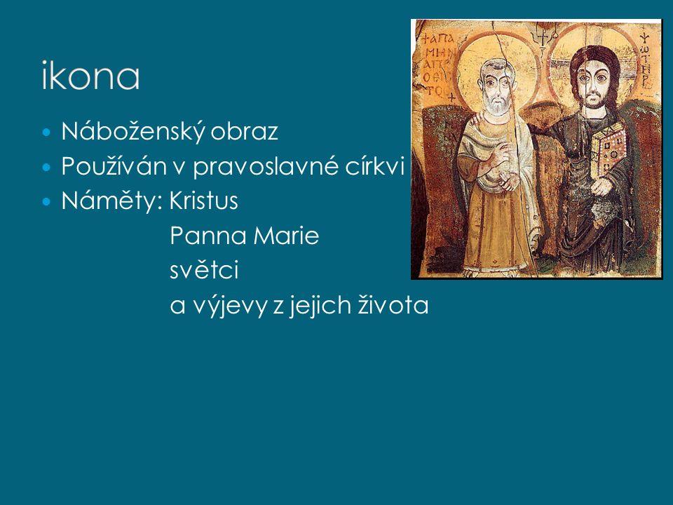 Náboženský obraz Používán v pravoslavné církvi Náměty: Kristus Panna Marie světci a výjevy z jejich života